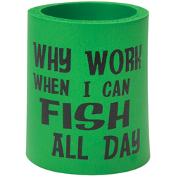 Why Work When I Can Fish All Day? Can Koozie