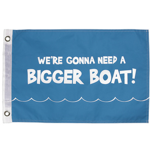 We're Gonna Need a Bigger Boat Novelty Flag