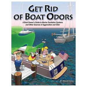Get Rid of Boat Odors: A Boat Owner's Guide to Marine Sanitation Systems and Other Sources of Aggravation and Odor