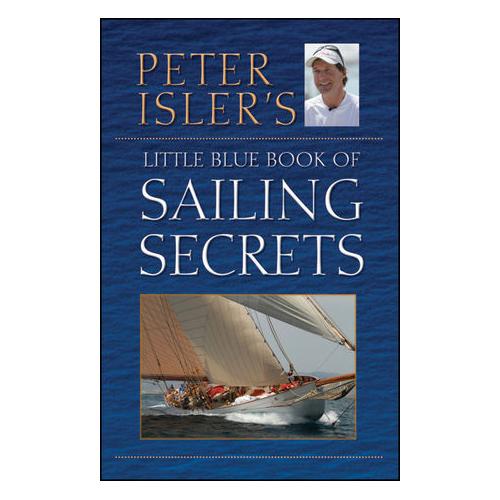Paradise Cay Peter Isler's Little Blue Book of Sailing Secrets