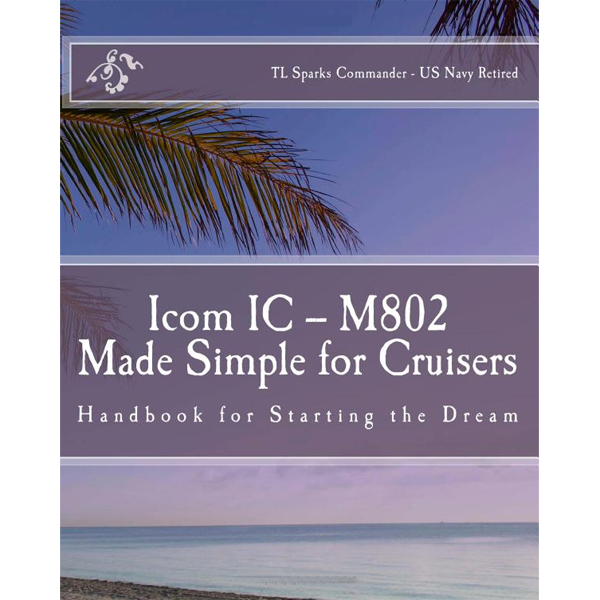 Paradise Cay Icom IC-M802 Made Simple for Cruisers Sale $29.99 SKU: 12727624 ID# TLS002 UPC# 9781456545543 :