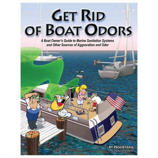 Seaworthy Publications Get Rid of Boat Odors: A Boat Owner's Guide to Marine Sanitation Systems and Other Sources of Aggravation and Odor Sale $19.49 SKU: 7454432 ID# 1-892399-15-6 :