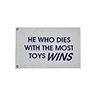 Flag - 'He Who Dies with the Most Toys Wins'