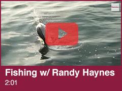 Fishing with Randy Haynes Video