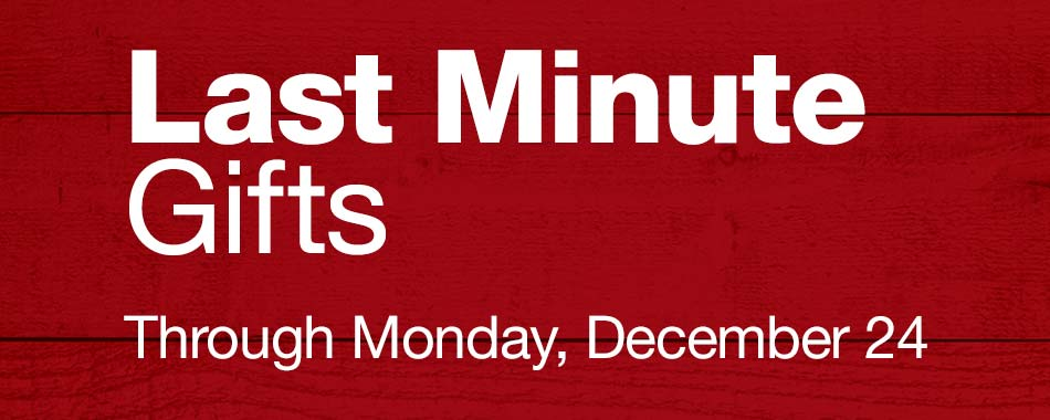 Last Minute Gifts - Through Monday, December 24