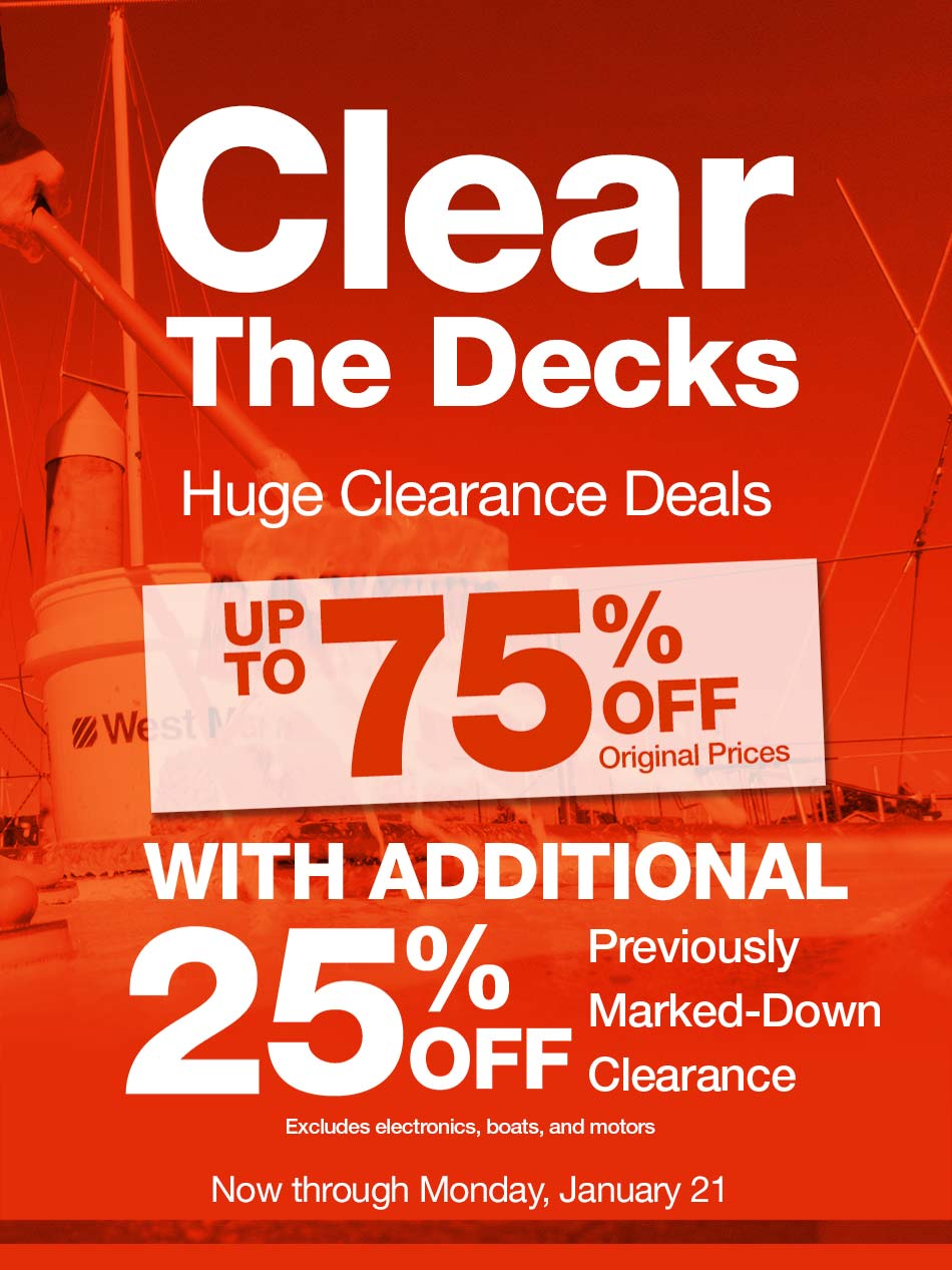 Clear The Decks. Huge Clearance Deals. Up to 75% off Original Prices with Additional 25% off Previously Marked-Down Clearance. Excludes electronics, boats, and motors. Now through Monday, January 21.
