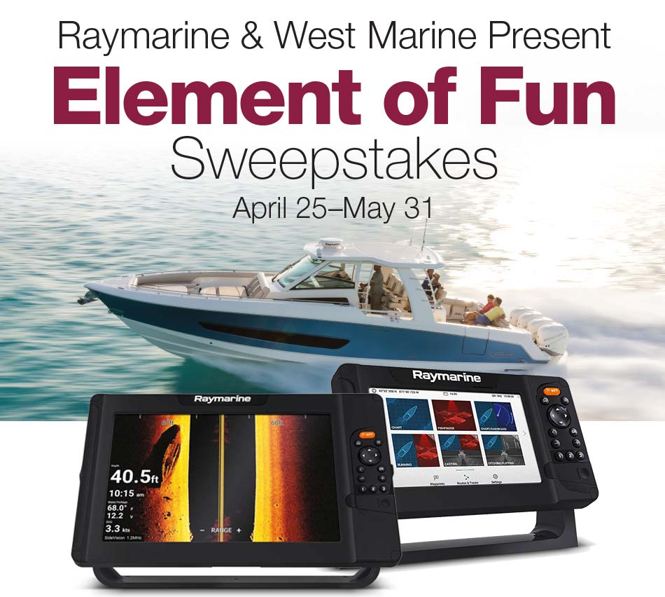 Raymarine & West Marine Present Element of Fun Sweepstakes - April 25 - May 31