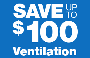 Save up to $100 on Ventilation