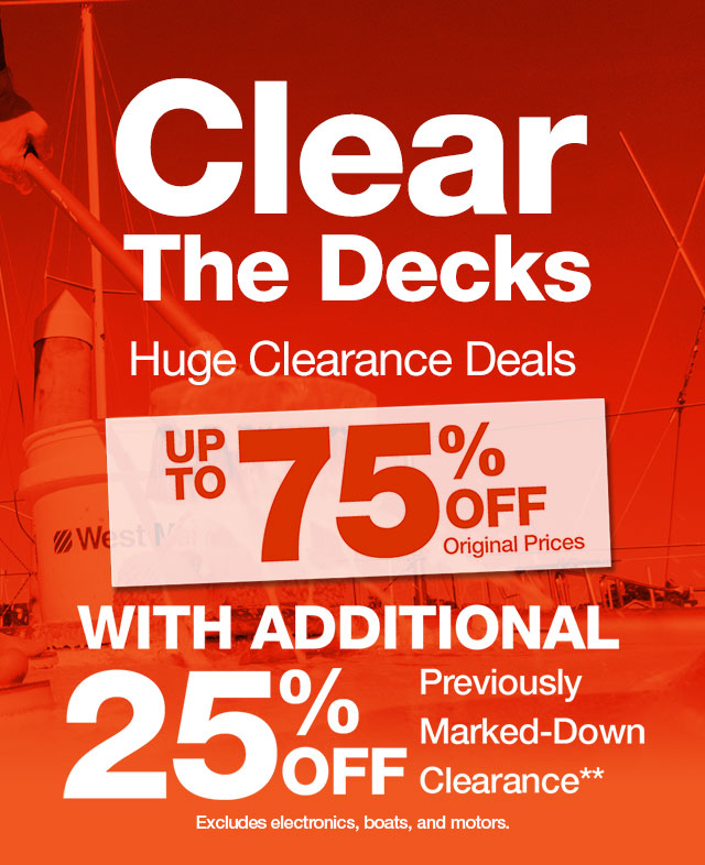 Clear The Decks. Huge Clearance Deals. Up to 75% off Original Prices with Additional 25% off Previously Marked-Down Clearance. Excludes electronics, boats, and motors. Now through Monday, January 20.