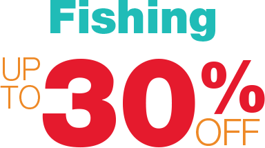 Up to 30% off Fishing