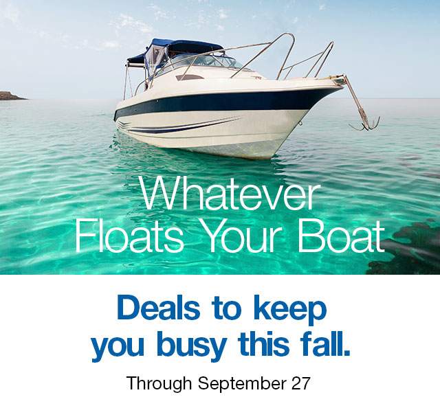 Whatever Floats Your Boat. Deals to keep you busy this fall. Through September 27.