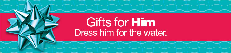 Gifts for Him. Dress him for the water.