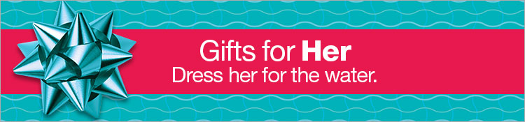 Gifts for Her. Dress her for the water.