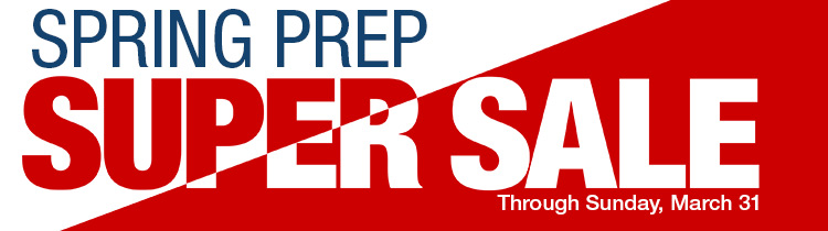 Spring Prep Super Sale - Through Sunday, March 31