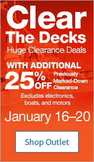 Clear The Decks. Huge Clearance Deals. With additional 25% off Previously Marked-Down Clearance. Excludes electronics, boats, and motors. January 16 through 20. Shop Outlet.