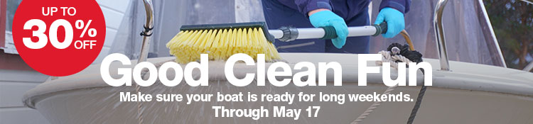 Good Clean Fun - Make sure your boat is ready for long weekends. Up to 30% off, through May 17.