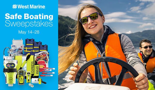 West Marine Safe Boating Sweepstakes, May 14 through 28.