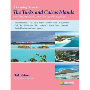 A Cruising Guide to the Turks and Caicos Islands 3rd ed. Including Expanded Dominican Republic Coverage