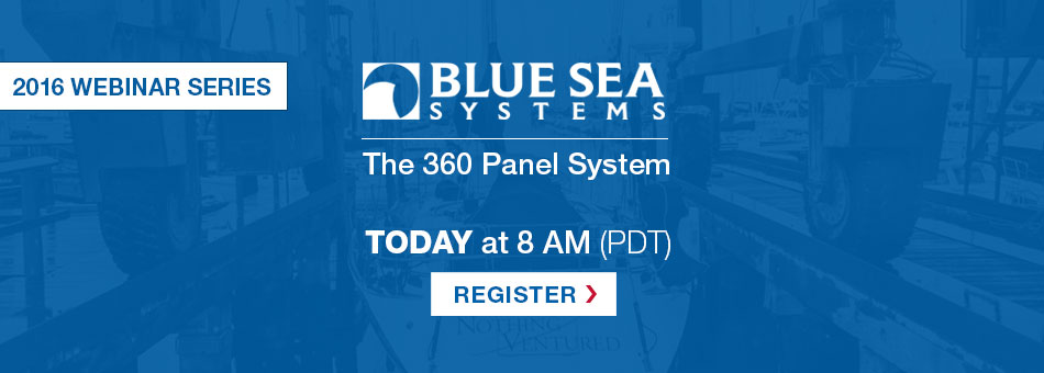 WEBINAR Blue Sea Systems - Starts Today at 8AM PST
