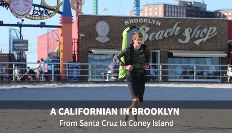 A CALIFORNIAN IN BROOKLYN - From Santa Cruz to Coney Island.